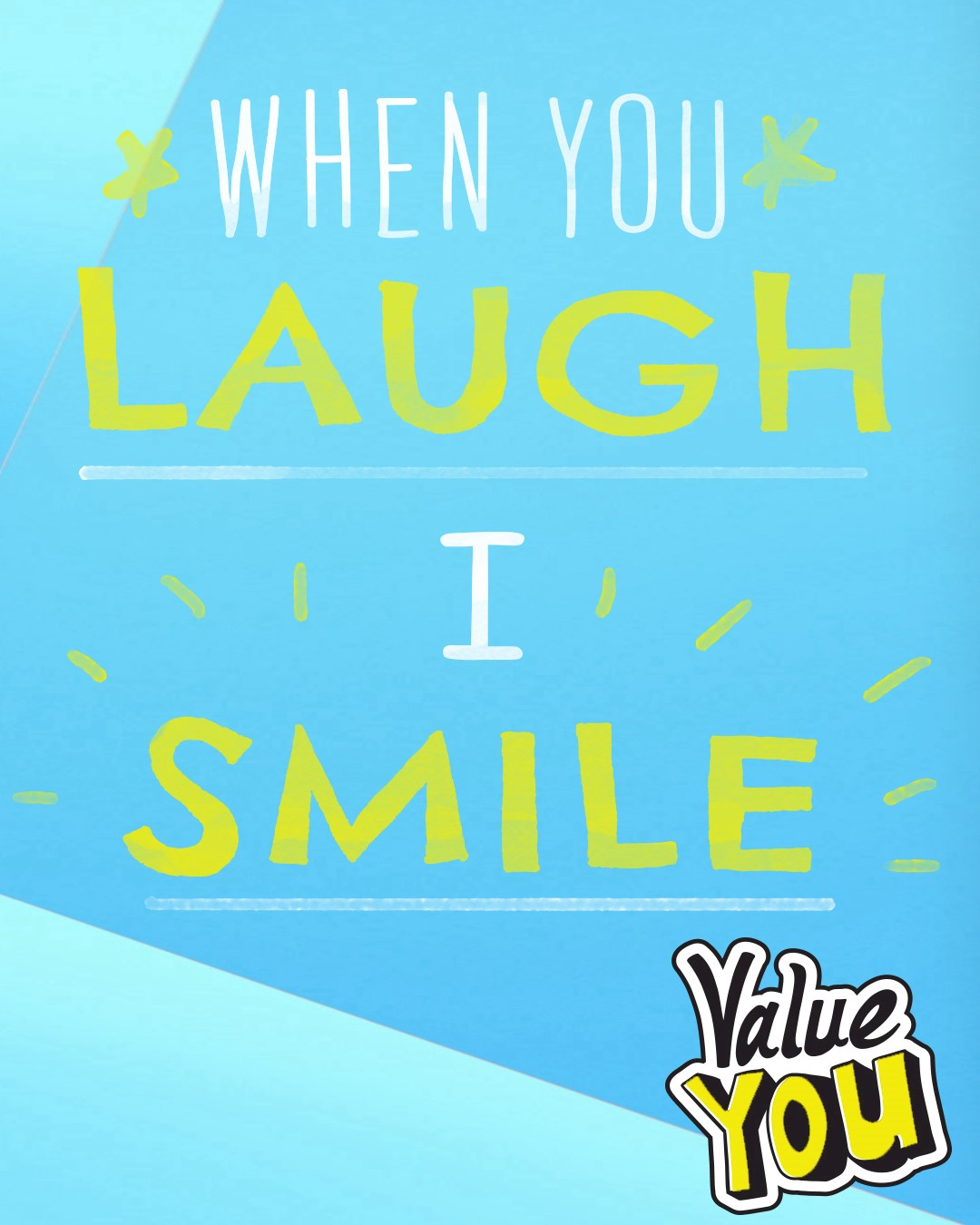 When you laugh I smile.